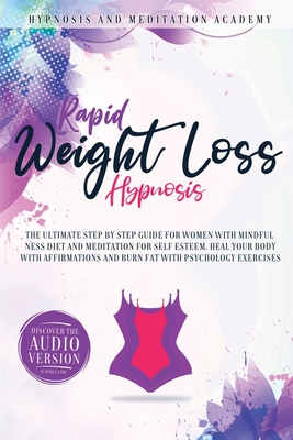 Rapid Weight Loss Hypnosis: The Ultimate Step-by-Step Guide for Women with Mindfulness Diet and Meditation for Self Esteem. Heal Your Body With Af Cover Image