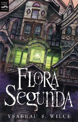 Flora Segunda: Being the Magickal Mishaps of a Girl of Spirit, Her Glass-Gazing Sidekick, Two Ominous Butlers (One Blue), a Hous Cover Image