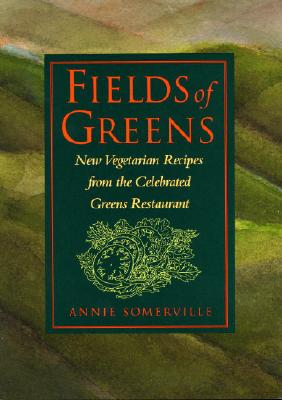 Fields of Greens: New Vegetarian Recipes From The Celebrated Greens Restaurant: A Cookbook Cover Image