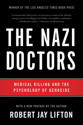 The Nazi Doctors: Medical Killing and the Psychology of Genocide Cover Image