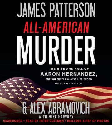All-American Murder: The Rise and Fall of Aaron Hernandez, the Superstar Whose Life Ended on Murderer's Row Cover Image