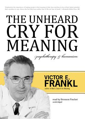 The Unheard Cry for Meaning Lib/E: Psychotherapy and Humanism Cover Image