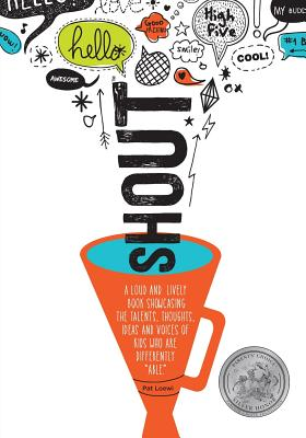 Shout: A Loud and Lively Book Showcasing the Talents, Thoughts, Ideas and Voices of Kids Who Are Differently Able. Cover Image