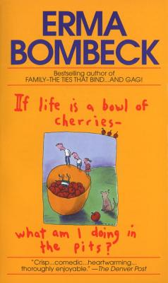 If Life Is a Bowl of Cherries What Am I Doing in the Pits?: Bestselling author of Family--The Ties That Bind...And Gag! Cover Image