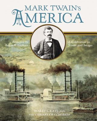 Mark Twain's America: A Celebration in Words and Images by Harry L. Katz, Library of Congress