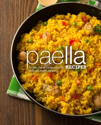 Paella Recipes: An Easy Paella Cookbook with Delicious Paella Recipes (2nd Edition) Cover Image