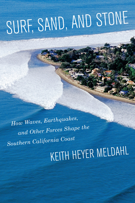 Surf, Sand, and Stone: How Waves, Earthquakes, and Other Forces Shape the Southern California Coast Cover Image