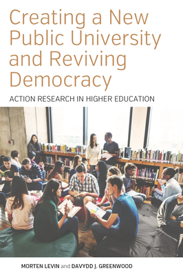 Creating a New Public University and Reviving Democracy: Action Research in Higher Education (Higher Education in Critical Perspective: Practices and Poli #2) Cover Image