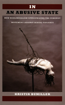 In an Abusive State: How Neoliberalism Appropriated the Feminist Movement Against Sexual Violence Cover Image
