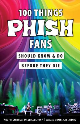 100 Things Phish Fans Should Know & Do Before They Die (100 Things...Fans Should Know) Cover Image