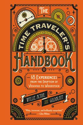 The Time Traveler's Handbook: 18 Experiences from the Eruption of Vesuvius to Woodstock Cover Image
