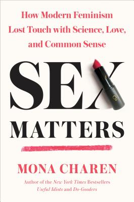 Sex Matters: How Modern Feminism Lost Touch with Science, Love, and Common Sense Cover Image
