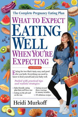 What to Expect: Eating Well When You're Expecting, 2nd Edition Cover Image