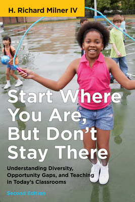 Start Where You Are, But Don't Stay There, Second Edition: Understanding Diversity, Opportunity Gaps, and Teaching in Today's Classrooms (Race and Education) Cover Image