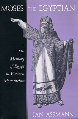 Cover for Moses the Egyptian (Memory of Egypt in Western Monotheism)