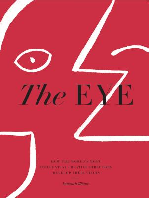 The Eye: How the World's Most Influential Creative Directors Develop Their Vision Cover Image