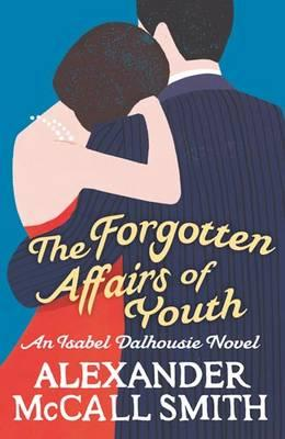 The Forgotten Affairs of Youth. by Alexander McCall Smith Cover Image