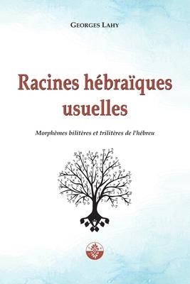Racines hébraïques usuelles: Morphèmes bilitères et trilitères de l'hébreu Cover Image