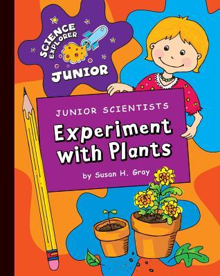 Junior Scientists: Experiment with Plants (Science Explorer Junior) Cover Image