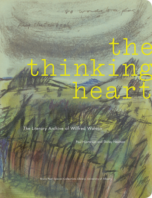 The Thinking Heart: The Literary Archive of Wilfred Watson (Bruce Peel Special Collections) Cover Image