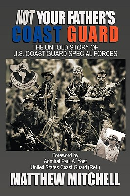 Not Your Father's Coast Guard: The Untold Story of U.S. Coast Guard Special Forces Cover Image