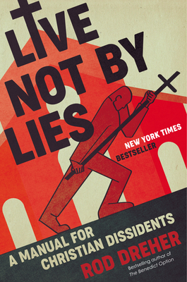 Live Not by Lies: A Manual for Christian Dissidents Cover Image