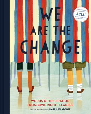 We Are the Change: Words of Inspiration from Civil Rights Leaders (Books for Kid Activists, Activism Book for Children) Cover Image