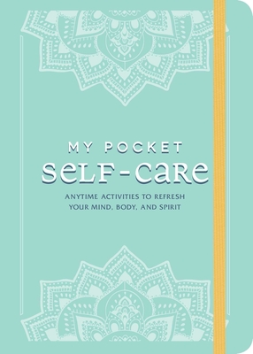 My Pocket Self-Care: Anytime Activities to Refresh Your Mind, Body, and Spirit Cover Image