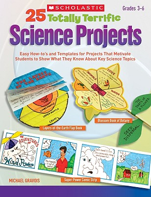 25 Totally Terrific Science Projects: Easy How-to's and Templates for Projects That Motivate Students to Show What They Know About Key Science Topics Cover Image