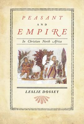 Cover for Peasant and Empire in Christian North Africa (Transformation of the Classical Heritage #47)