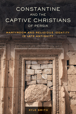Cover for Constantine and the Captive Christians of Persia