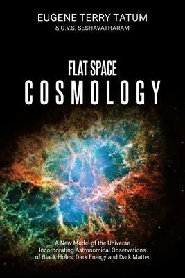 Flat Space Cosmology: A New Model of the Universe Incorporating Astronomical Observations of Black Holes, Dark Energy and Dark Matter cover