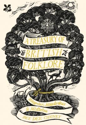 A Treasury of British Folklore: Maypoles, Mandrakes & Mistletoe Cover Image