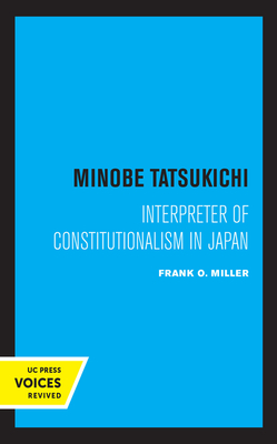 Minobe Tatsukichi: Interpreter of Constitutionalism in Japan (Publications of the Center for Japanese and Korean Studies) Cover Image