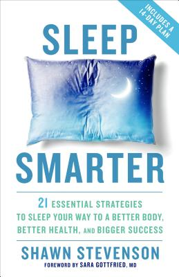 Sleep Smarter: 21 Essential Strategies to Sleep Your Way to A Better Body, Better Health, and Bigger Success Cover Image