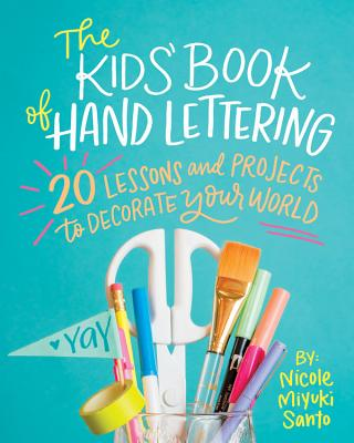 The Kids' Book of Hand Lettering: 20 Lessons and Projects to Decorate Your World Cover Image