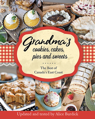 Grandma's Cookies, Cakes, Pies and Sweets: The Best of Canada's East Coast Cover Image