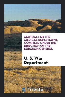Manual for the Medical Department, Compiled Under the Direction of the Surgeon General Cover Image