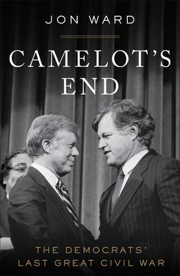 Camelot's End: The Democrats' Last Great Civil War Cover Image