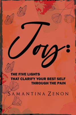 Joy: The Five Lights That Clarify Your Best Self Through The Pain Cover Image