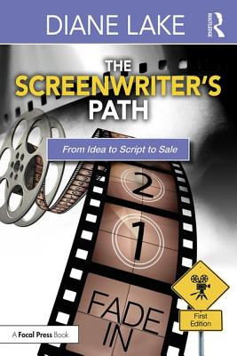 The Screenwriter's Path: From Idea to Script to Sale Cover Image