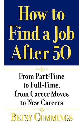 How to Find a Job After 50: From Part-Time to Full-Time, from Career Moves to New Careers Cover Image