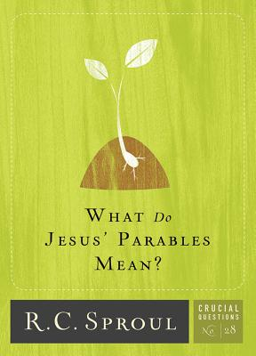 What Do Jesus' Parables Mean? (Crucial Questions #28) Cover Image