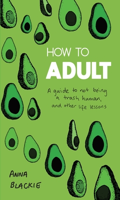 How to Adult: A Guide to Not Being a Trash Human, and Other Life Lessons Cover Image