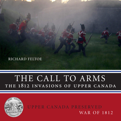 The Call to Arms: The 1812 Invasions of Upper Canada (Upper Canada Preserved -- War of 1812 #1) Cover Image