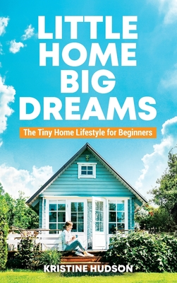 Little Home, Big Dreams: The Tiny Home Lifestyle for Beginners Cover Image
