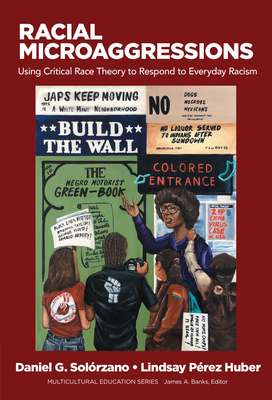 Racial Microaggressions: Using Critical Race Theory to Respond to Everyday Racism (Multicultural Education) Cover Image