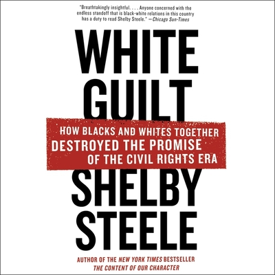White Guilt: How Blacks and Whites Together Destroyed the Promise of the Civil Rights Era Cover Image