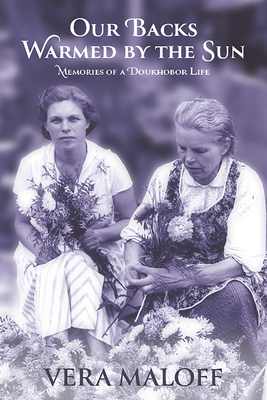 Our Backs Warmed by the Sun: Memories of a Doukhobor Life Cover Image