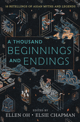 A Thousand Beginnings and Endings: 15 Retellings of Asian Myths and Legends Cover Image